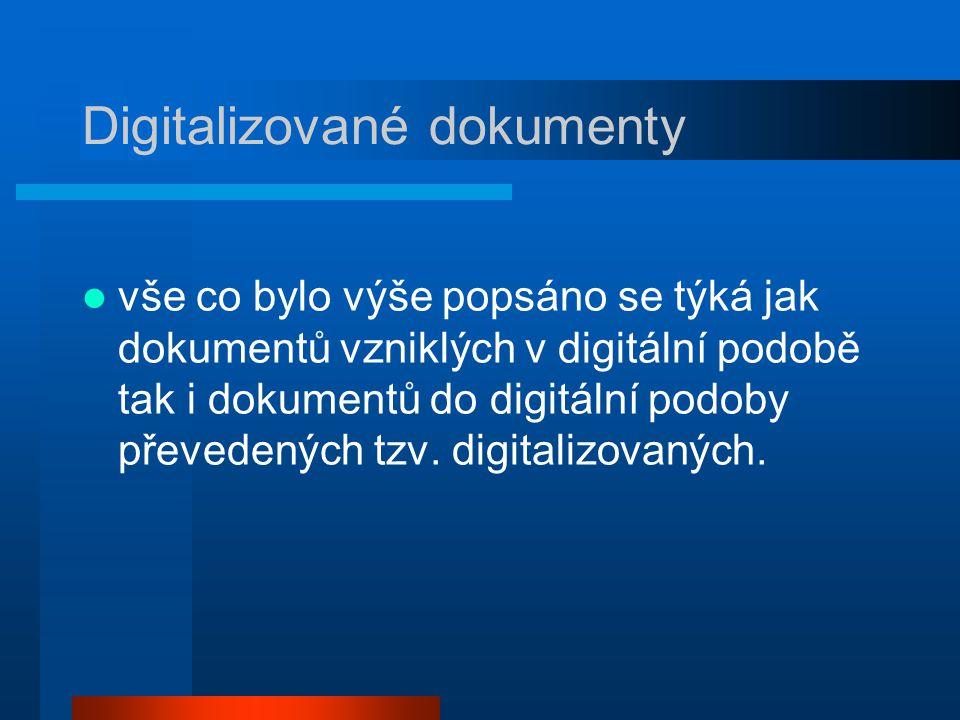 Digitalizované dokumenty vše co bylo výše popsáno se týká jak dokumentů vzniklých v digitální podobě tak i dokumentů do digitální podoby převedených tzv.