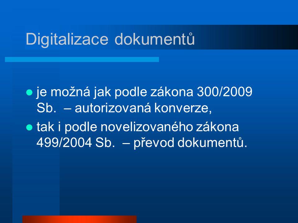 Digitalizace dokumentů je možná jak podle zákona 300/2009 Sb. – autorizovaná konverze, tak i podle novelizovaného zákona 499/2004 Sb. – převod dokumen