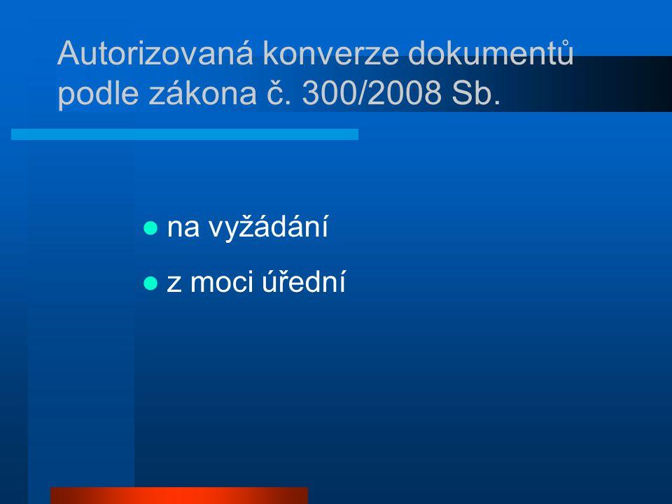 Autorizovaná konverze dokumentů podle zákona č. 300/2008 Sb. na vyžádání z moci úřední