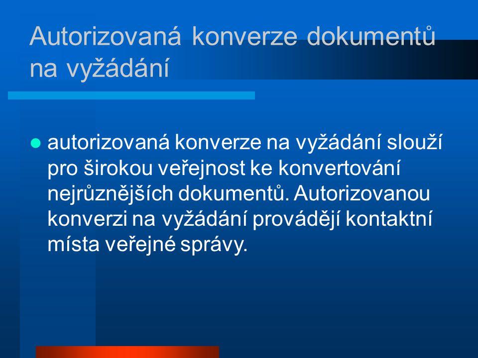 Autorizovaná konverze dokumentů na vyžádání autorizovaná konverze na vyžádání slouží pro širokou veřejnost ke konvertování nejrůznějších dokumentů.