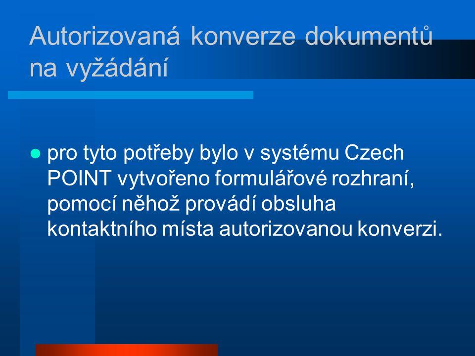 Autorizovaná konverze dokumentů na vyžádání pro tyto potřeby bylo v systému Czech POINT vytvořeno formulářové rozhraní, pomocí něhož provádí obsluha kontaktního místa autorizovanou konverzi.