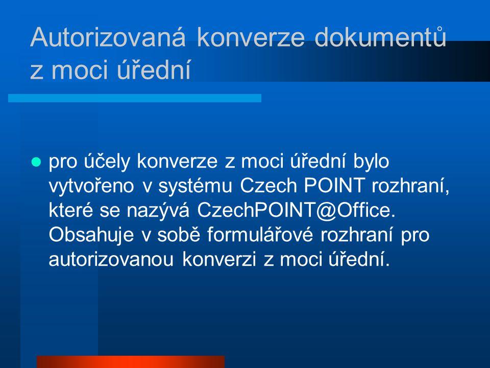Autorizovaná konverze dokumentů z moci úřední pro účely konverze z moci úřední bylo vytvořeno v systému Czech POINT rozhraní, které se nazývá CzechPOINT@Office.