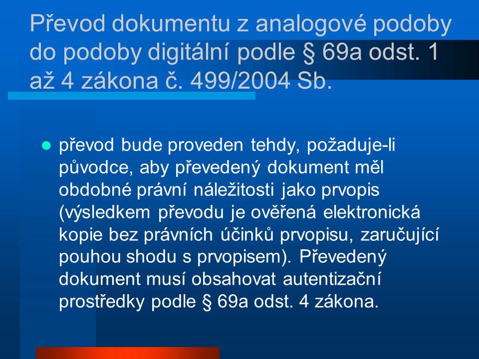Převod dokumentu z analogové podoby do podoby digitální podle § 69a odst. 1 až 4 zákona č. 499/2004 Sb. převod bude proveden tehdy, požaduje-li původc