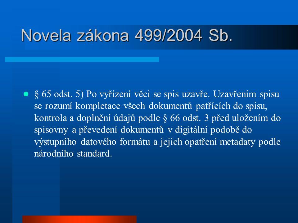 Novela zákona 499/2004 Sb. § 65 odst. 5) Po vyřízení věci se spis uzavře. Uzavřením spisu se rozumí kompletace všech dokumentů patřících do spisu, kon