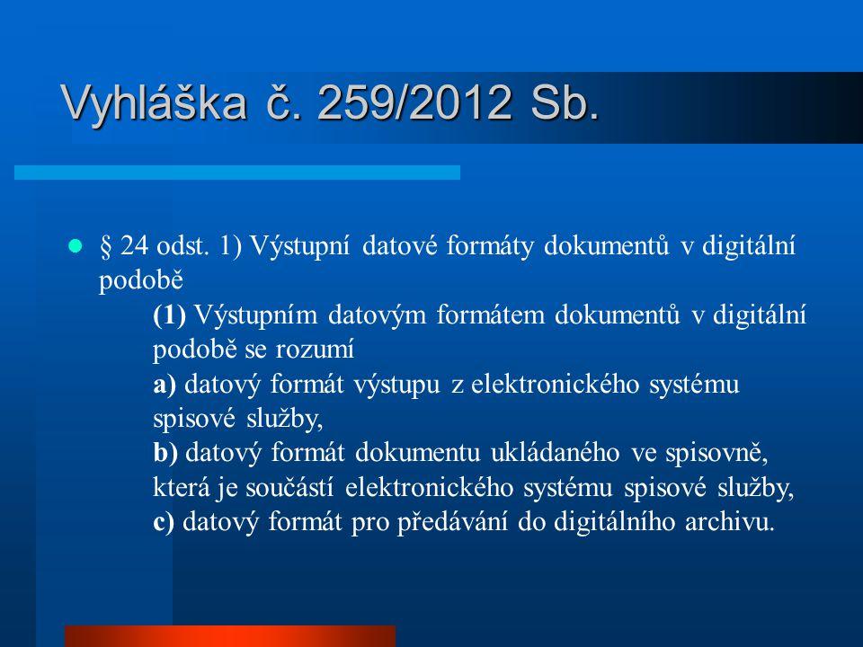 Vyhláška č. 259/2012 Sb. § 24 odst. 1) Výstupní datové formáty dokumentů v digitální podobě (1) Výstupním datovým formátem dokumentů v digitální podob