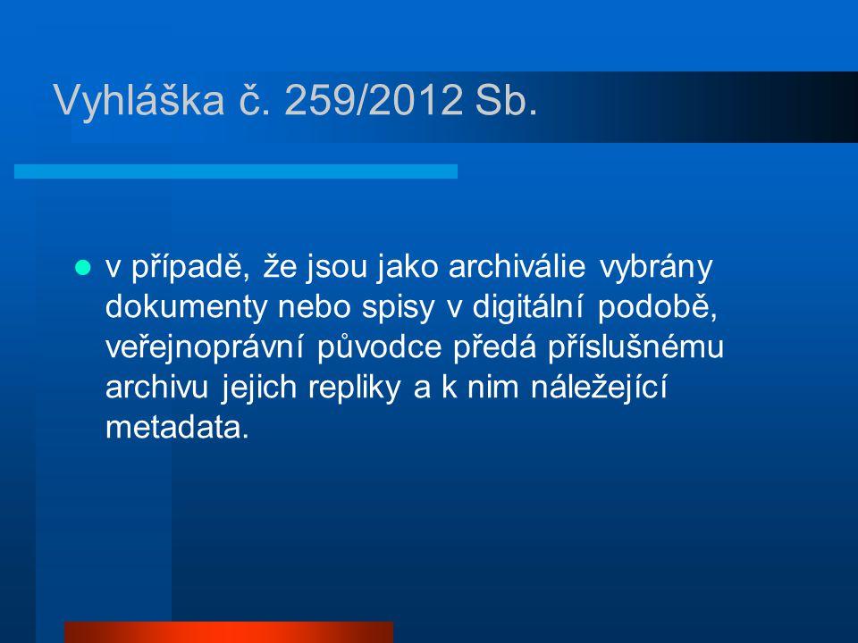 Vyhláška č. 259/2012 Sb. v případě, že jsou jako archiválie vybrány dokumenty nebo spisy v digitální podobě, veřejnoprávní původce předá příslušnému a