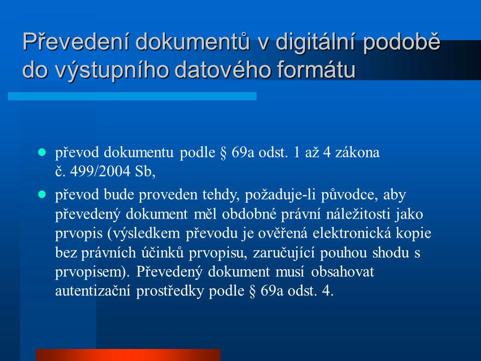 Převedení dokumentů v digitální podobě do výstupního datového formátu převod dokumentu podle § 69a odst. 1 až 4 zákona č. 499/2004 Sb, převod bude pro
