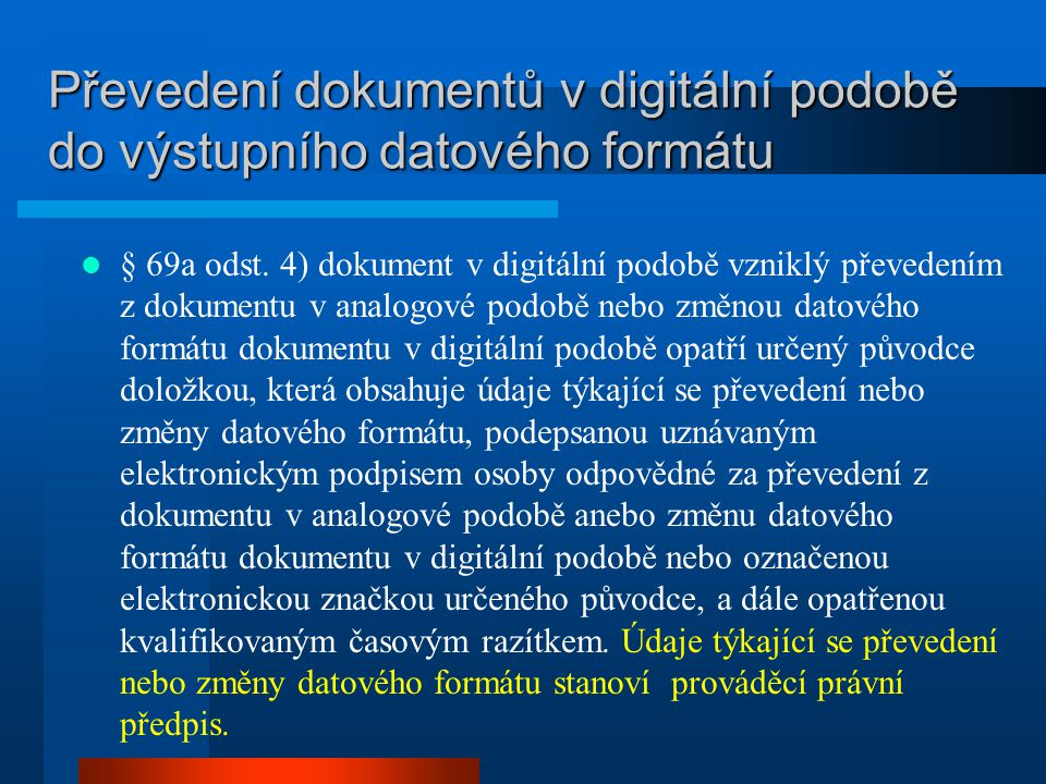 Převedení dokumentů v digitální podobě do výstupního datového formátu § 69a odst. 4) dokument v digitální podobě vzniklý převedením z dokumentu v anal
