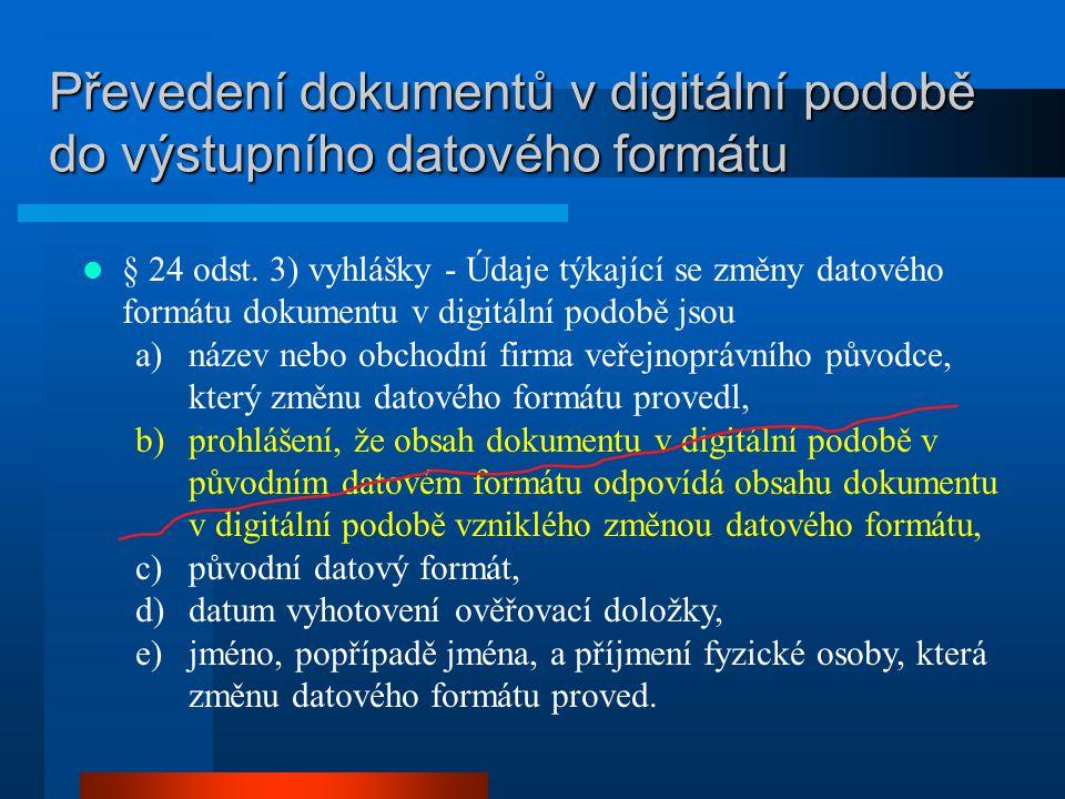 Převedení dokumentů v digitální podobě do výstupního datového formátu § 24 odst. 3) vyhlášky - Údaje týkající se změny datového formátu dokumentu v di