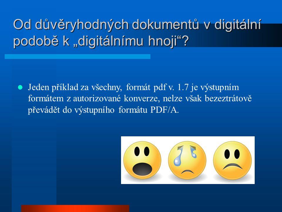 """Od důvěryhodných dokumentů v digitální podobě k """"digitálnímu hnoji""""? Jeden příklad za všechny, formát pdf v. 1.7 je výstupním formátem z autorizované"""