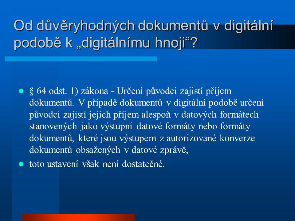 """Od důvěryhodných dokumentů v digitální podobě k """"digitálnímu hnoji""""? § 64 odst. 1) zákona - Určení původci zajistí příjem dokumentů. V případě dokumen"""