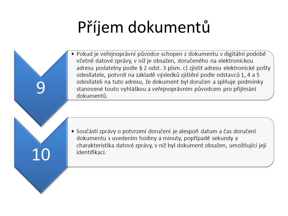 Příjem dokumentů 9 Pokud je veřejnoprávní původce schopen z dokumentu v digitální podobě včetně datové zprávy, v níž je obsažen, doručeného na elektronickou adresu podatelny podle § 2 odst.