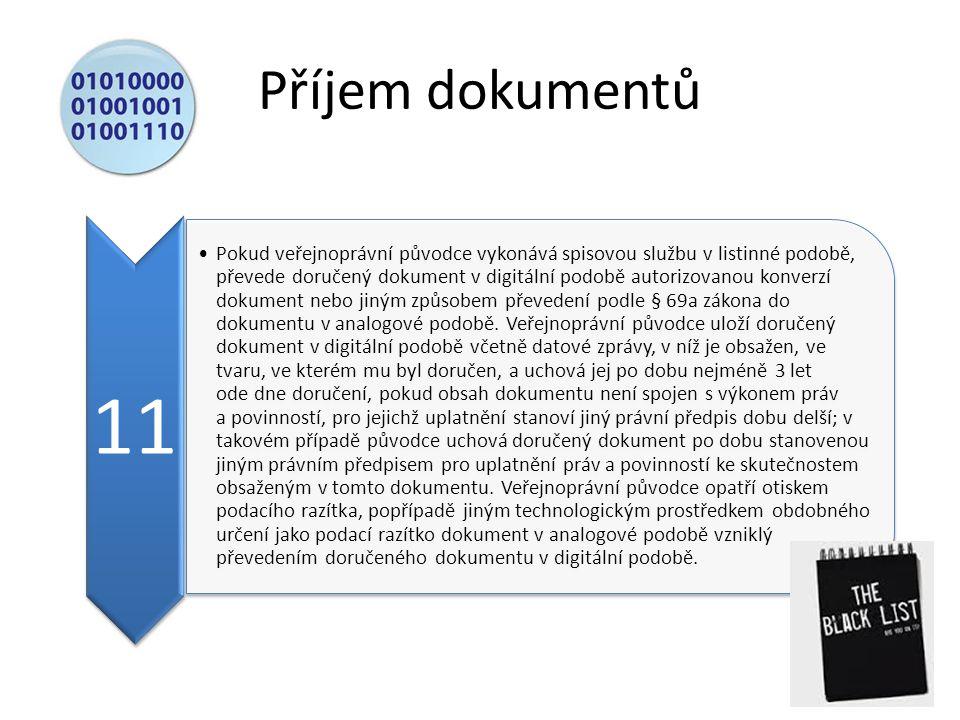 Příjem dokumentů 11 Pokud veřejnoprávní původce vykonává spisovou službu v listinné podobě, převede doručený dokument v digitální podobě autorizovanou konverzí dokument nebo jiným způsobem převedení podle § 69a zákona do dokumentu v analogové podobě.