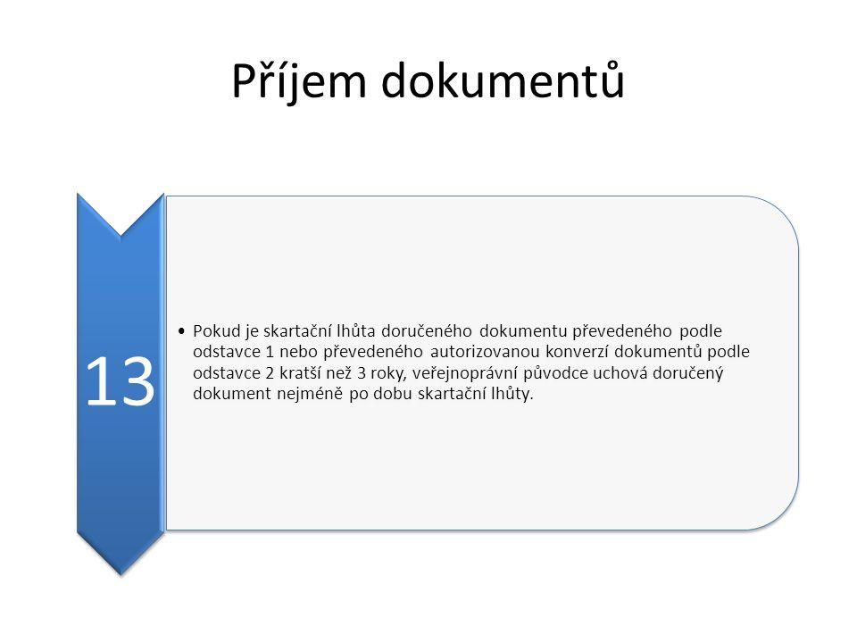 Příjem dokumentů 13 Pokud je skartační lhůta doručeného dokumentu převedeného podle odstavce 1 nebo převedeného autorizovanou konverzí dokumentů podle odstavce 2 kratší než 3 roky, veřejnoprávní původce uchová doručený dokument nejméně po dobu skartační lhůty.