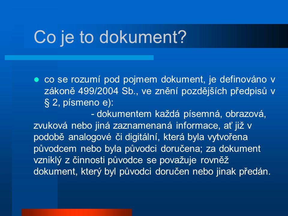 Co je to dokument? co se rozumí pod pojmem dokument, je definováno v zákoně 499/2004 Sb., ve znění pozdějších předpisů v § 2, písmeno e): - dokumentem