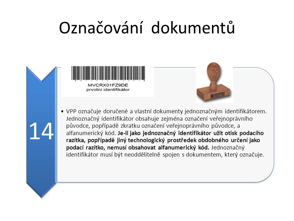 Označování dokumentů 14 VPP označuje doručené a vlastní dokumenty jednoznačným identifikátorem. Jednoznačný identifikátor obsahuje zejména označení ve