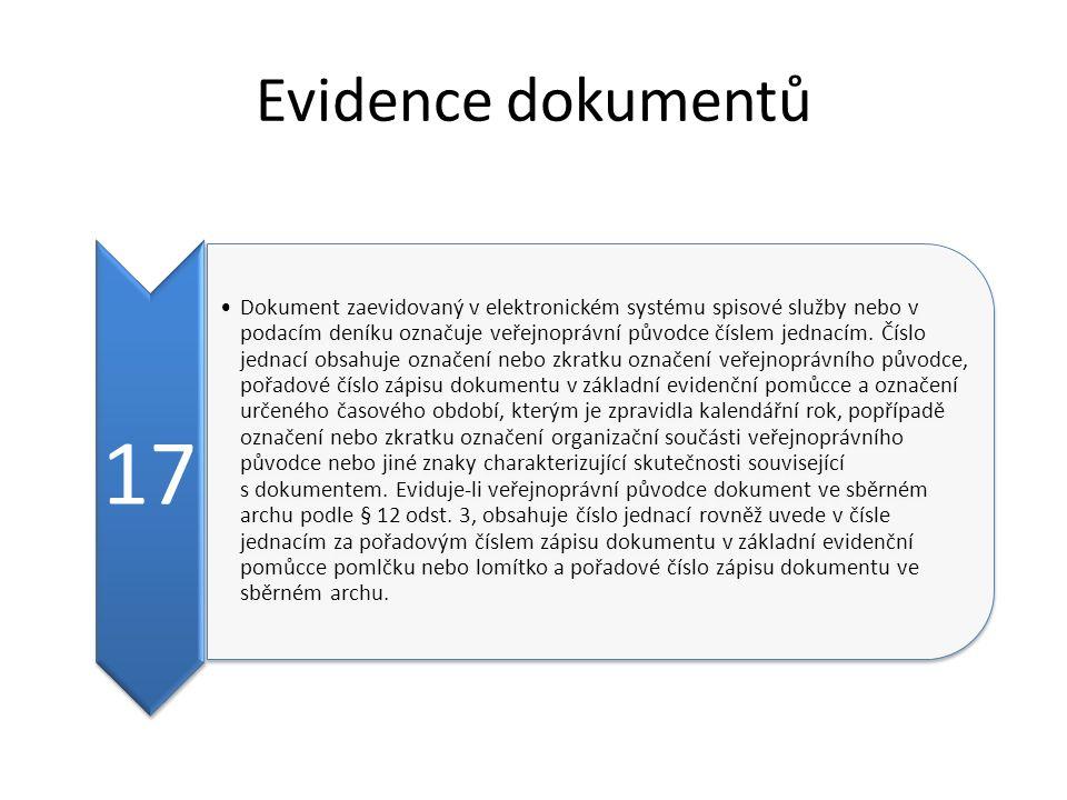 Evidence dokumentů 17 Dokument zaevidovaný v elektronickém systému spisové služby nebo v podacím deníku označuje veřejnoprávní původce číslem jednacím
