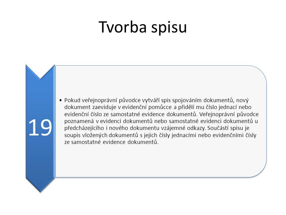Tvorba spisu 19 Pokud veřejnoprávní původce vytváří spis spojováním dokumentů, nový dokument zaeviduje v evidenční pomůcce a přidělí mu číslo jednací nebo evidenční číslo ze samostatné evidence dokumentů.