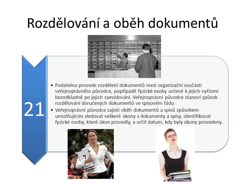 Rozdělování a oběh dokumentů 21 Podatelna provede rozdělení dokumentů mezi organizační součásti veřejnoprávního původce, popřípadě fyzické osoby určené k jejich vyřízení bezodkladně po jejich zaevidování.