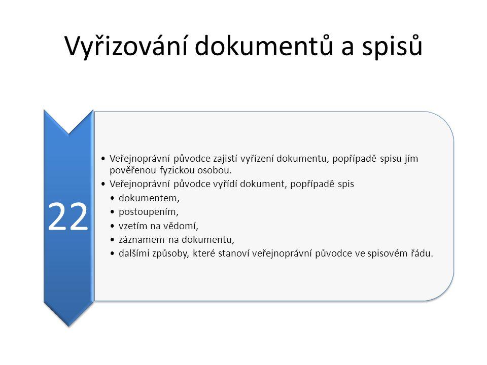 Vyřizování dokumentů a spisů 22 Veřejnoprávní původce zajistí vyřízení dokumentu, popřípadě spisu jím pověřenou fyzickou osobou.