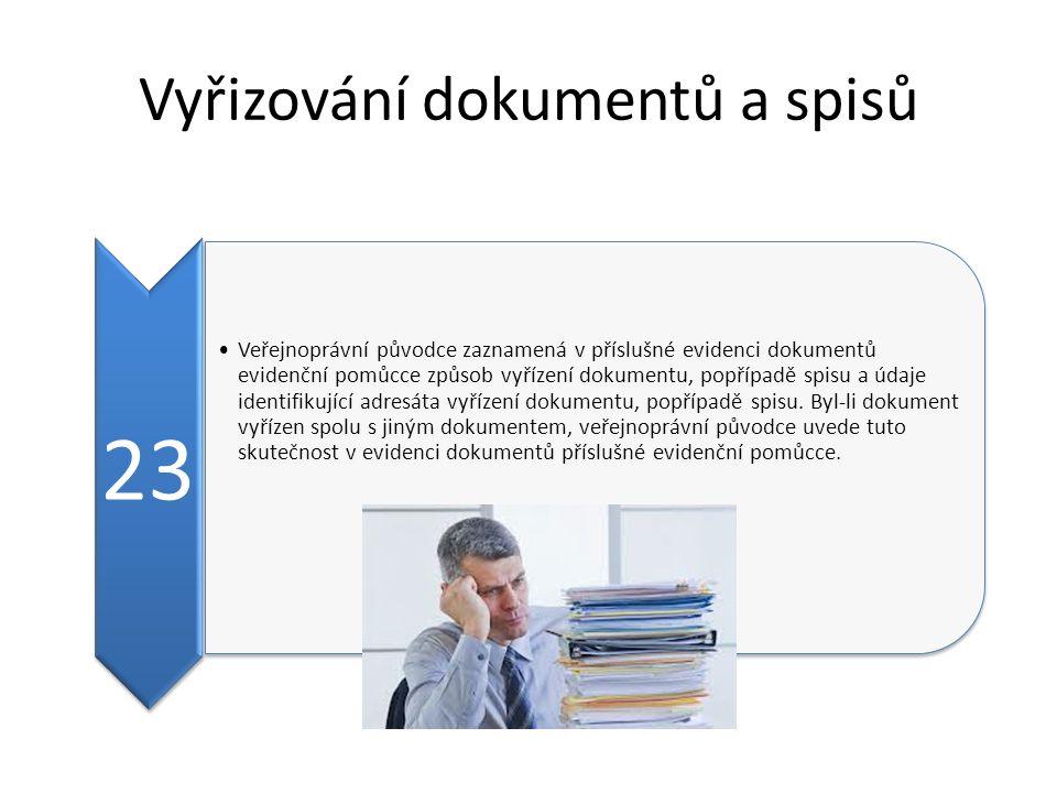 Vyřizování dokumentů a spisů 23 Veřejnoprávní původce zaznamená v příslušné evidenci dokumentů evidenční pomůcce způsob vyřízení dokumentu, popřípadě spisu a údaje identifikující adresáta vyřízení dokumentu, popřípadě spisu.
