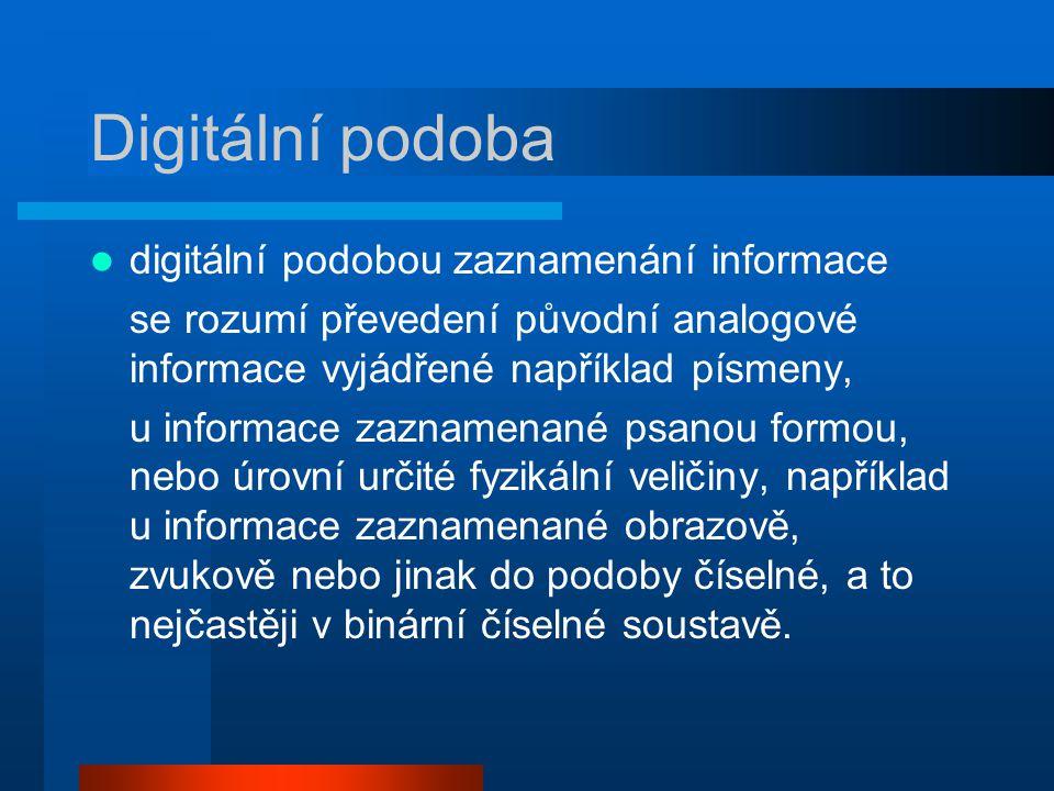 Digitální podoba digitální podobou zaznamenání informace se rozumí převedení původní analogové informace vyjádřené například písmeny, u informace zazn