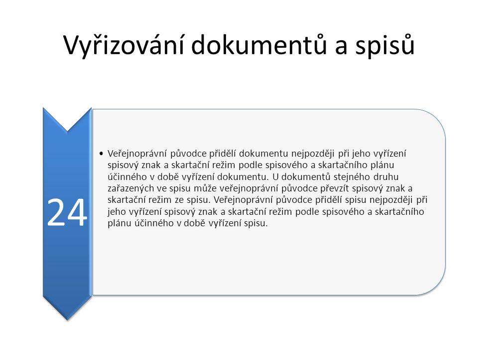 Vyřizování dokumentů a spisů 24 Veřejnoprávní původce přidělí dokumentu nejpozději při jeho vyřízení spisový znak a skartační režim podle spisového a skartačního plánu účinného v době vyřízení dokumentu.