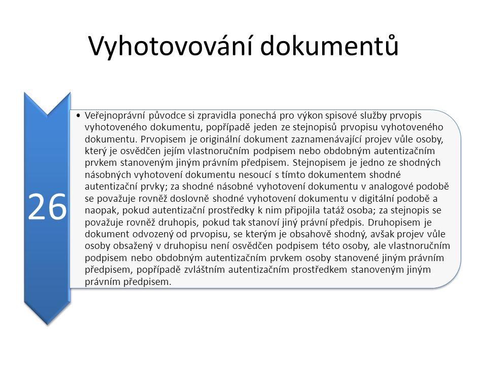 Vyhotovování dokumentů 26 Veřejnoprávní původce si zpravidla ponechá pro výkon spisové služby prvopis vyhotoveného dokumentu, popřípadě jeden ze stejnopisů prvopisu vyhotoveného dokumentu.