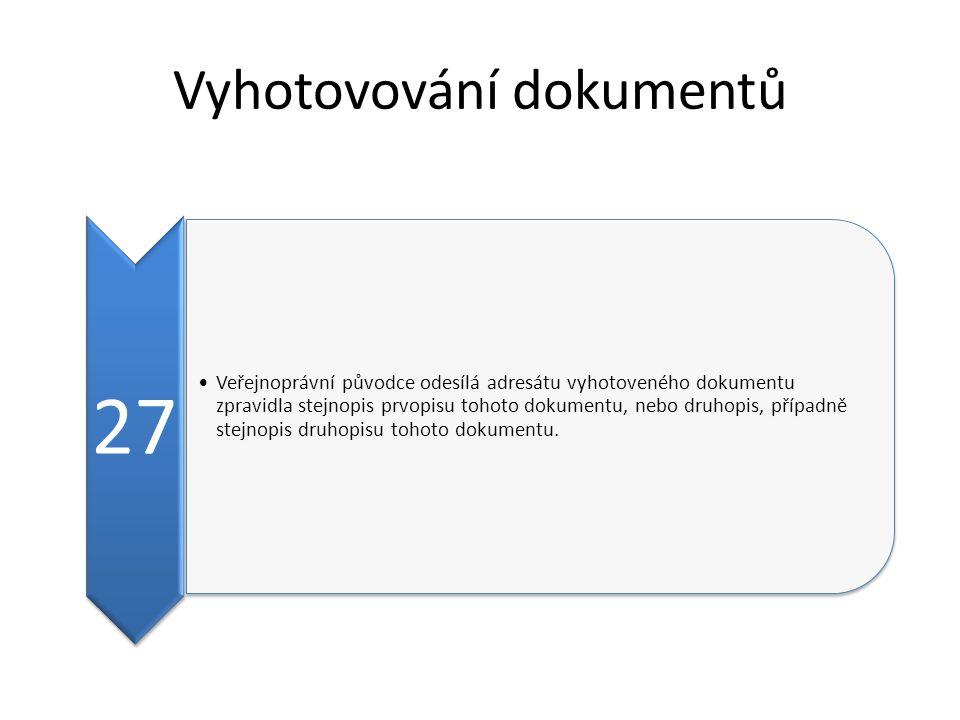 Vyhotovování dokumentů 27 Veřejnoprávní původce odesílá adresátu vyhotoveného dokumentu zpravidla stejnopis prvopisu tohoto dokumentu, nebo druhopis, případně stejnopis druhopisu tohoto dokumentu.