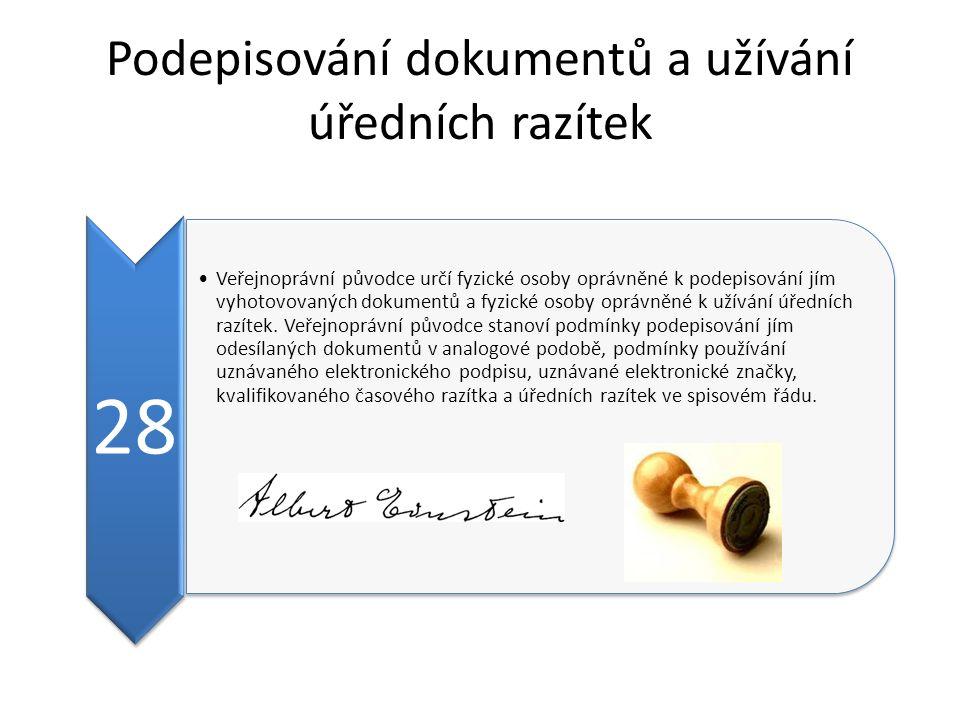Podepisování dokumentů a užívání úředních razítek 28 Veřejnoprávní původce určí fyzické osoby oprávněné k podepisování jím vyhotovovaných dokumentů a