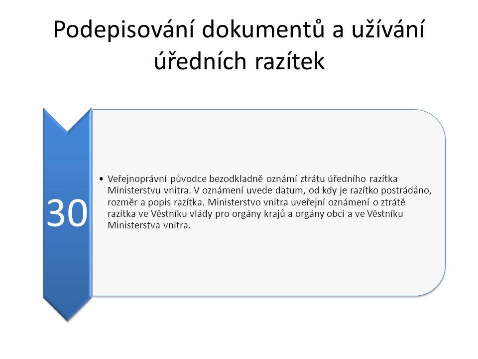 Podepisování dokumentů a užívání úředních razítek 30 Veřejnoprávní původce bezodkladně oznámí ztrátu úředního razítka Ministerstvu vnitra.