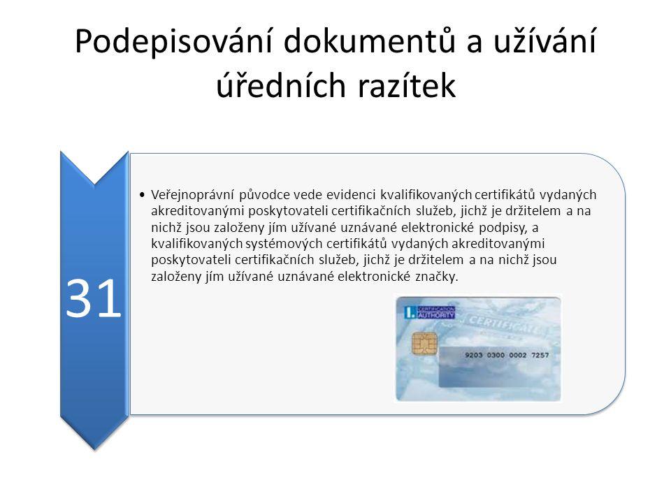 Podepisování dokumentů a užívání úředních razítek 31 Veřejnoprávní původce vede evidenci kvalifikovaných certifikátů vydaných akreditovanými poskytovateli certifikačních služeb, jichž je držitelem a na nichž jsou založeny jím užívané uznávané elektronické podpisy, a kvalifikovaných systémových certifikátů vydaných akreditovanými poskytovateli certifikačních služeb, jichž je držitelem a na nichž jsou založeny jím užívané uznávané elektronické značky.