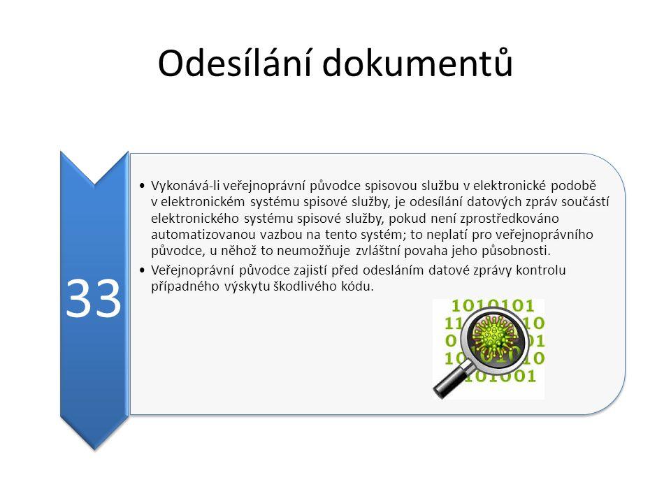 Odesílání dokumentů 33 Vykonává-li veřejnoprávní původce spisovou službu v elektronické podobě v elektronickém systému spisové služby, je odesílání datových zpráv součástí elektronického systému spisové služby, pokud není zprostředkováno automatizovanou vazbou na tento systém; to neplatí pro veřejnoprávního původce, u něhož to neumožňuje zvláštní povaha jeho působnosti.