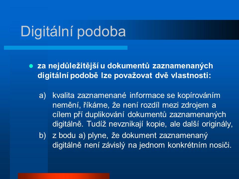 Digitální podoba za nejdůležitější u dokumentů zaznamenaných digitální podobě lze považovat dvě vlastnosti: a)kvalita zaznamenané informace se kopírov