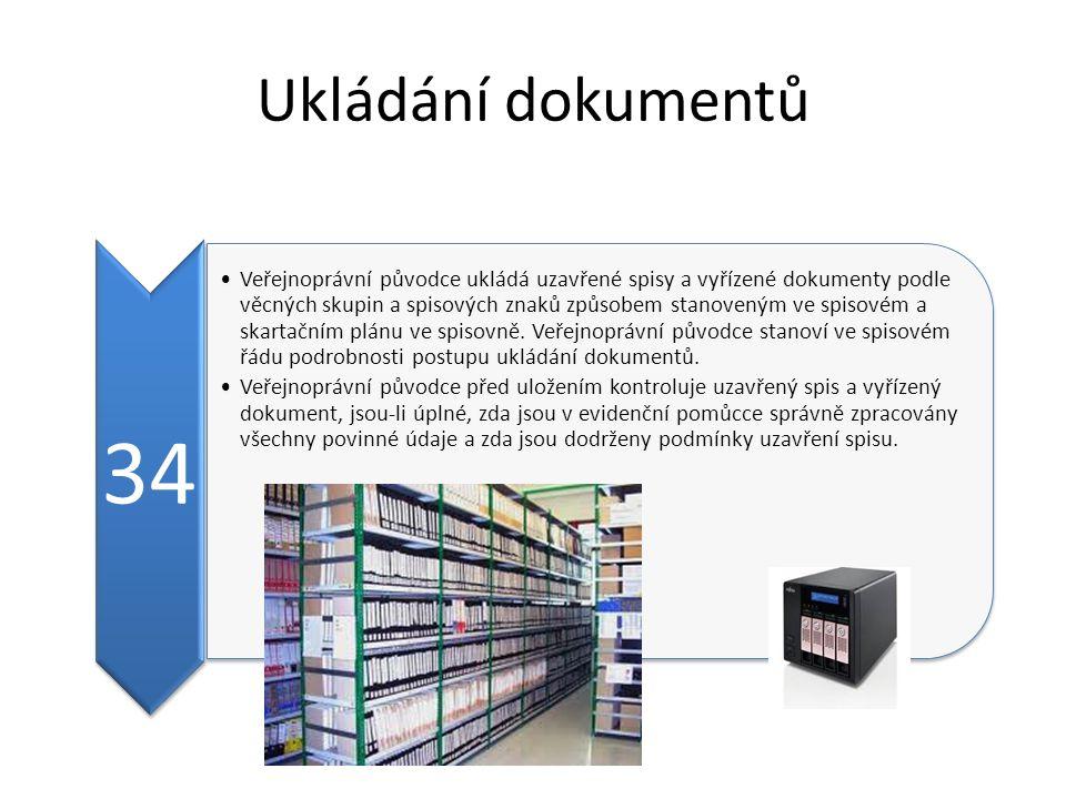 Ukládání dokumentů 34 Veřejnoprávní původce ukládá uzavřené spisy a vyřízené dokumenty podle věcných skupin a spisových znaků způsobem stanoveným ve s