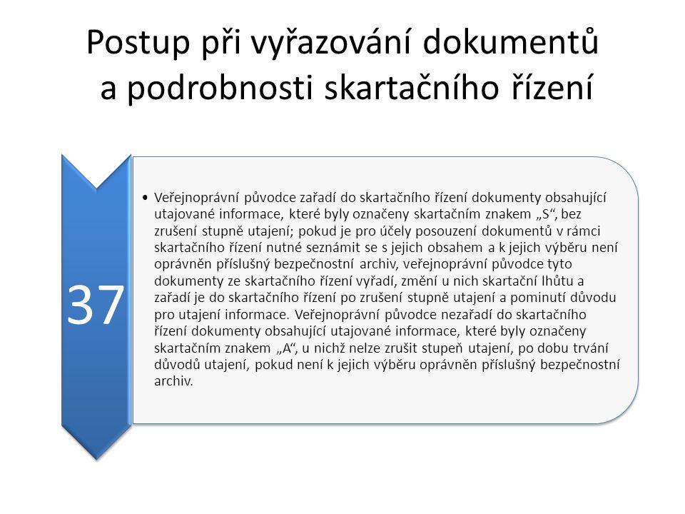 Postup při vyřazování dokumentů a podrobnosti skartačního řízení 37 Veřejnoprávní původce zařadí do skartačního řízení dokumenty obsahující utajované