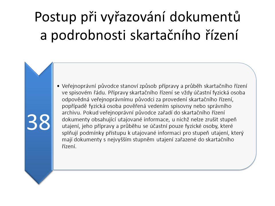 Postup při vyřazování dokumentů a podrobnosti skartačního řízení 38 Veřejnoprávní původce stanoví způsob přípravy a průběh skartačního řízení ve spisovém řádu.