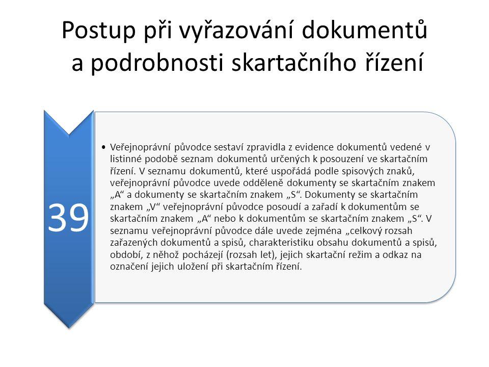 Postup při vyřazování dokumentů a podrobnosti skartačního řízení 39 Veřejnoprávní původce sestaví zpravidla z evidence dokumentů vedené v listinné podobě seznam dokumentů určených k posouzení ve skartačním řízení.