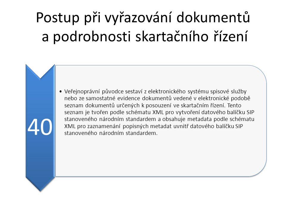 Postup při vyřazování dokumentů a podrobnosti skartačního řízení 40 Veřejnoprávní původce sestaví z elektronického systému spisové služby nebo ze samo