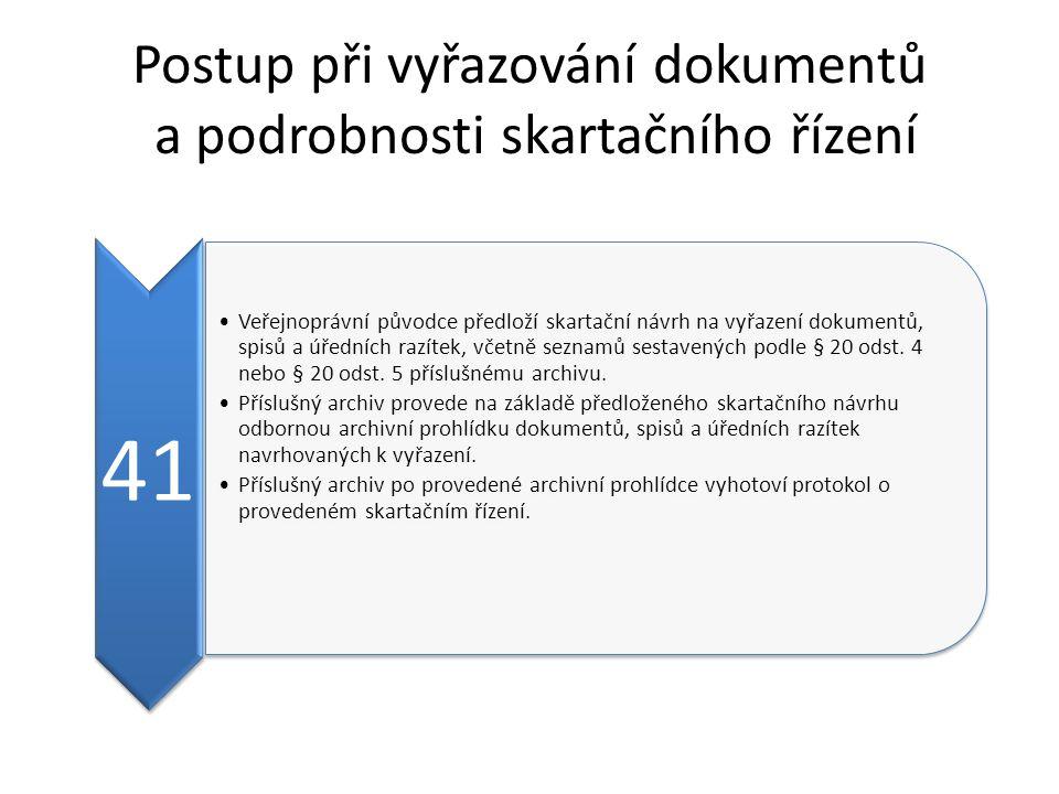 Postup při vyřazování dokumentů a podrobnosti skartačního řízení 41 Veřejnoprávní původce předloží skartační návrh na vyřazení dokumentů, spisů a úřed