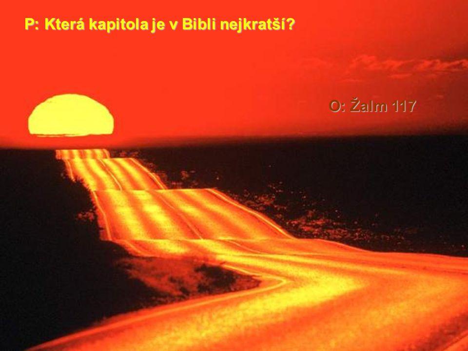 P: Která kapitola je v Bibli nejkratší? O: Žalm 117