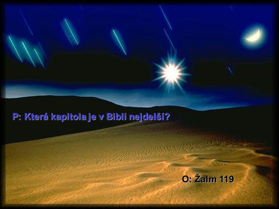 P: Která kapitola je v Bibli nejdelší? O: Žalm 119