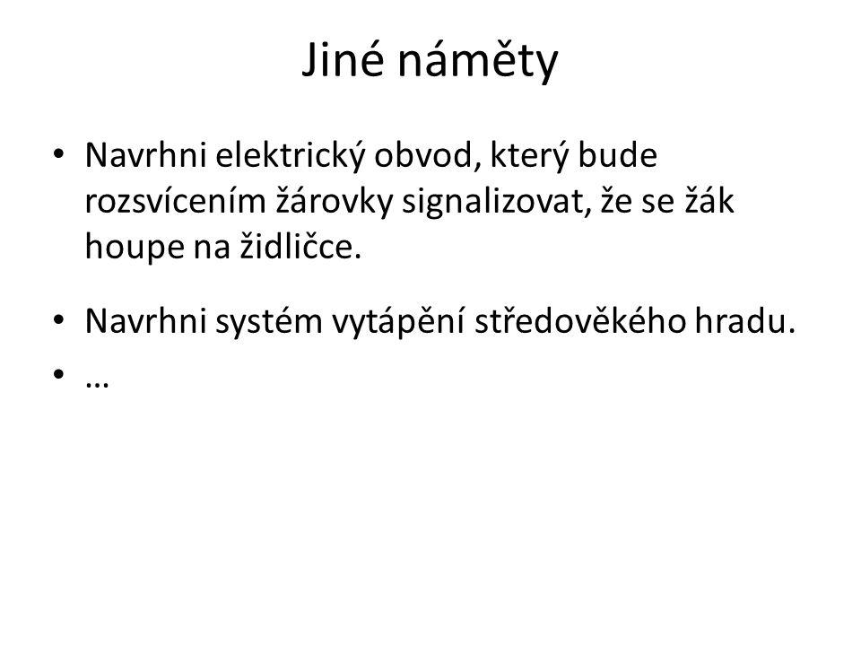 Jiné náměty Navrhni elektrický obvod, který bude rozsvícením žárovky signalizovat, že se žák houpe na židličce. Navrhni systém vytápění středověkého h