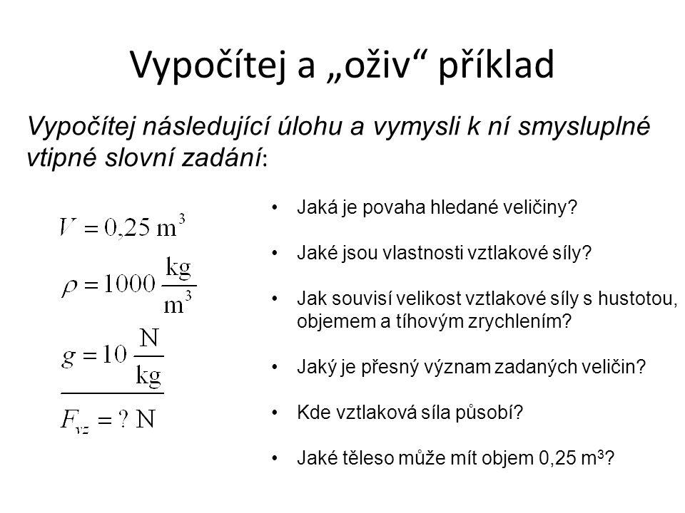 Vymysli příklad, aby výsledek byl… Vymysli příklad na výpočet tlaku, aby výsledek byl 1 Pa, 1 kPa, 1 MPa.