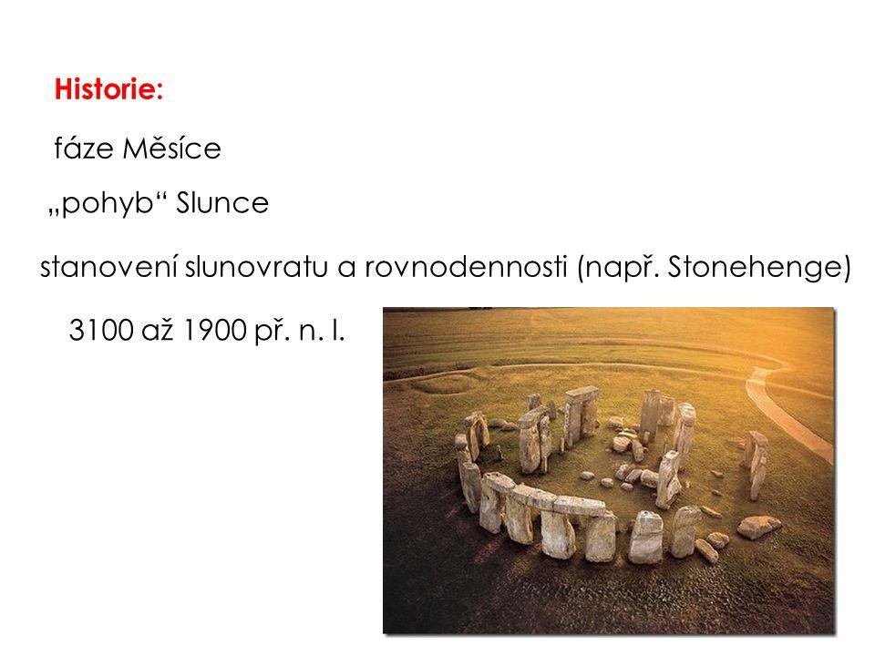 """Historie: fáze Měsíce """"pohyb"""" Slunce 3100 až 1900 př. n. l. stanovení slunovratu a rovnodennosti (např. Stonehenge)"""