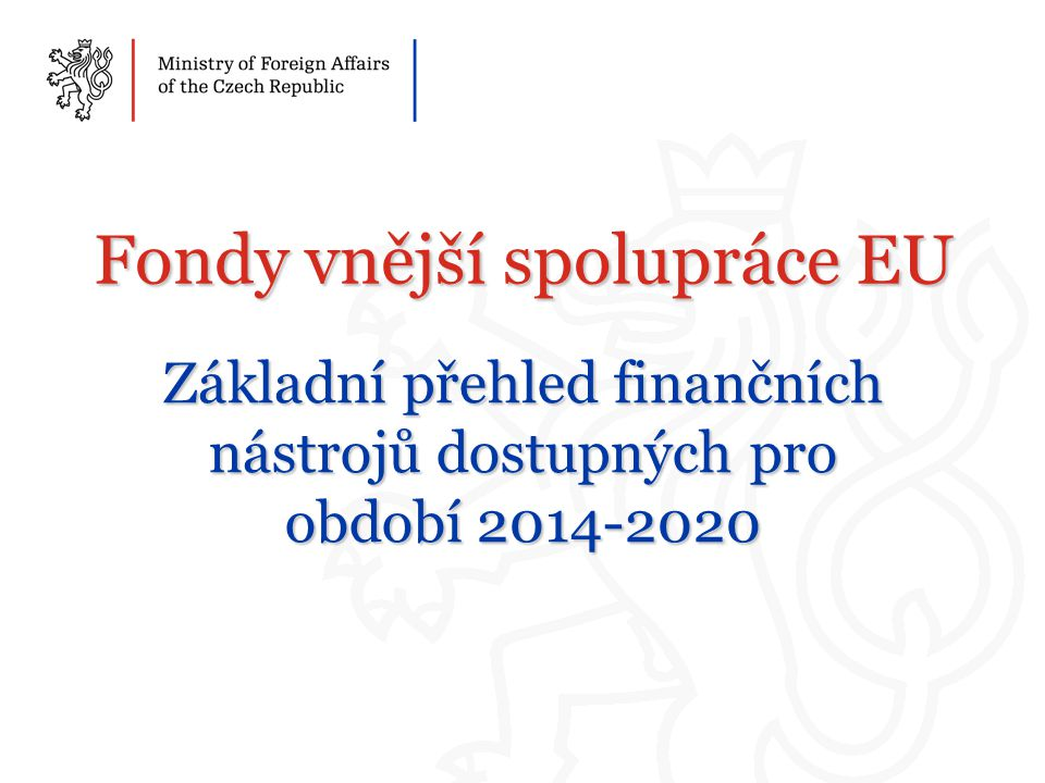 Obsah 1.Přehled fondů vnější spolupráce 2.Investiční facility 3.Kde hledat projekty?