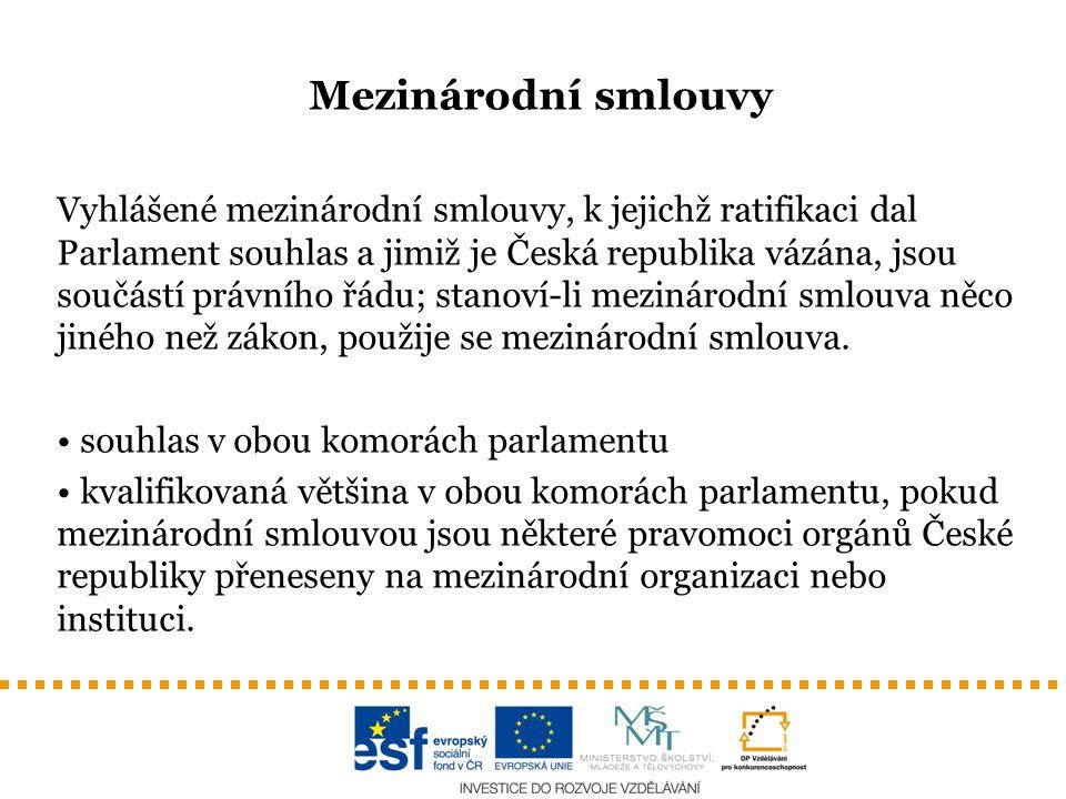Mezinárodní smlouvy Vyhlášené mezinárodní smlouvy, k jejichž ratifikaci dal Parlament souhlas a jimiž je Česká republika vázána, jsou součástí právníh