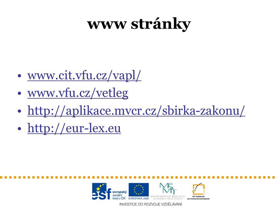 www stránky www.cit.vfu.cz/vapl/ www.vfu.cz/vetleg http://aplikace.mvcr.cz/sbirka-zakonu/ http://eur-lex.eu