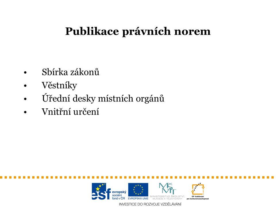 Publikace právních norem Sbírka zákonů Věstníky Úřední desky místních orgánů Vnitřní určení