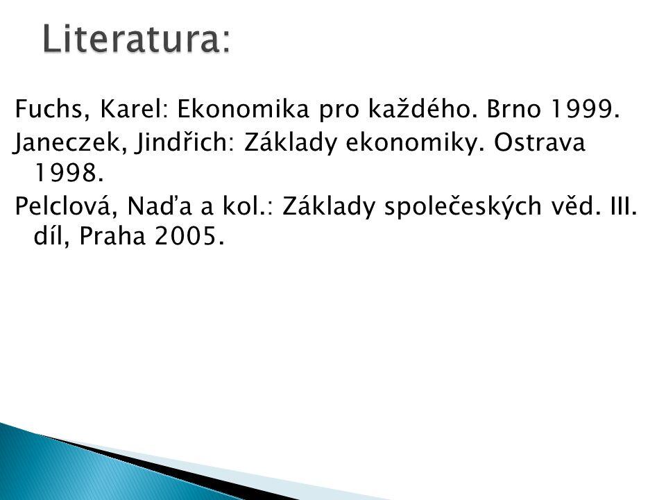 Fuchs, Karel: Ekonomika pro každého. Brno 1999. Janeczek, Jindřich: Základy ekonomiky. Ostrava 1998. Pelclová, Naďa a kol.: Základy společeských věd.